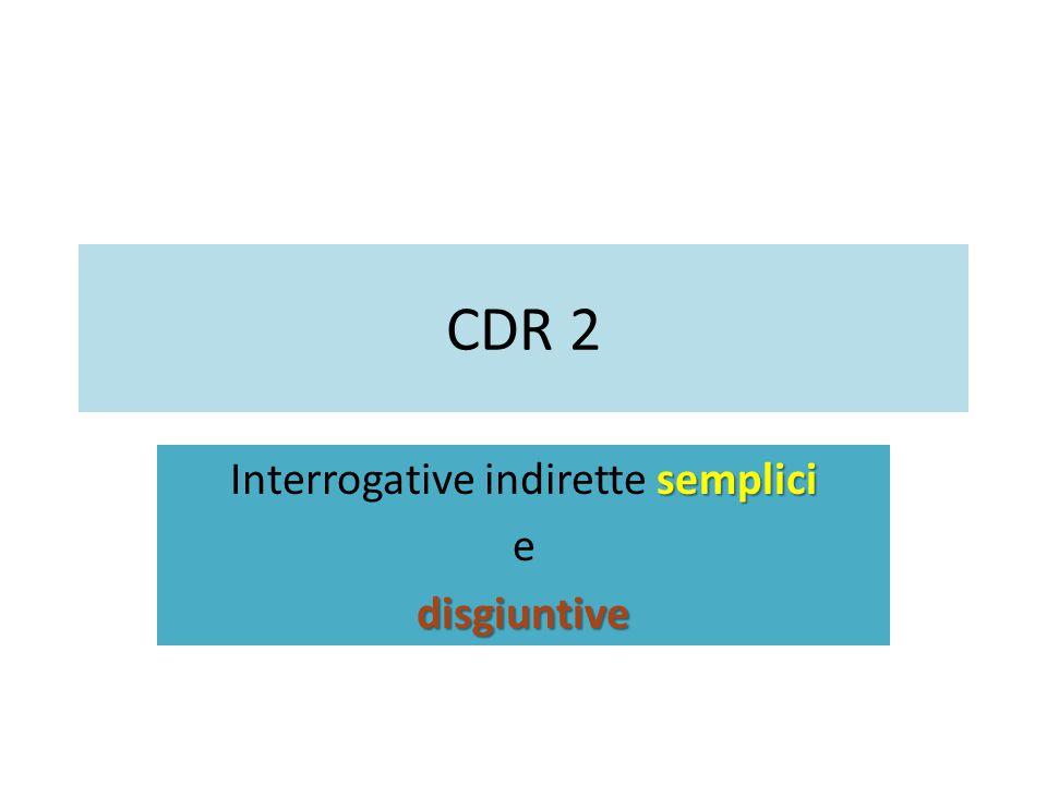 CDR 2 semplici Interrogative indirette semplici edisgiuntive