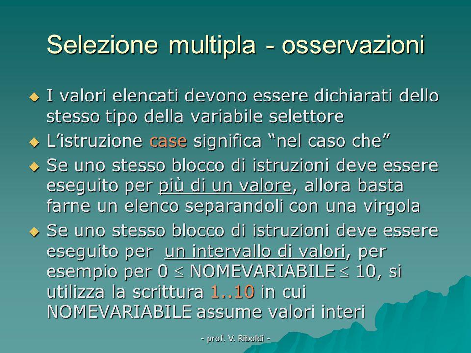- prof. V. Riboldi - Selezione multipla - spiegazione  Quando la variabile di questa struttura, che, poiché discrimina la scelta, è detta selettore,
