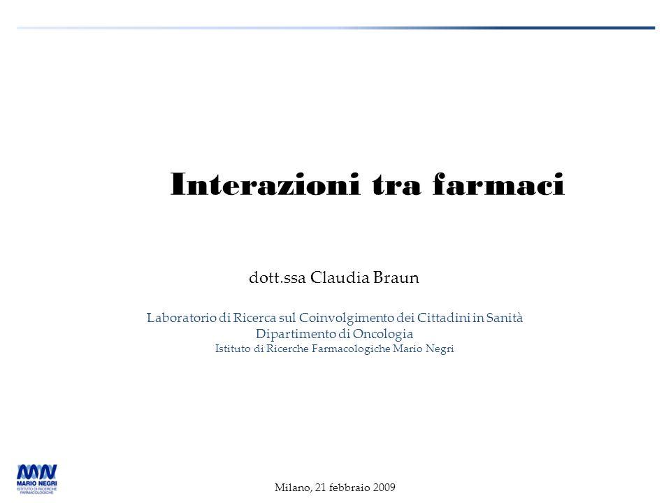 Interazioni tra farmaci dott.ssa Claudia Braun Laboratorio di Ricerca sul Coinvolgimento dei Cittadini in Sanità Dipartimento di Oncologia Istituto di