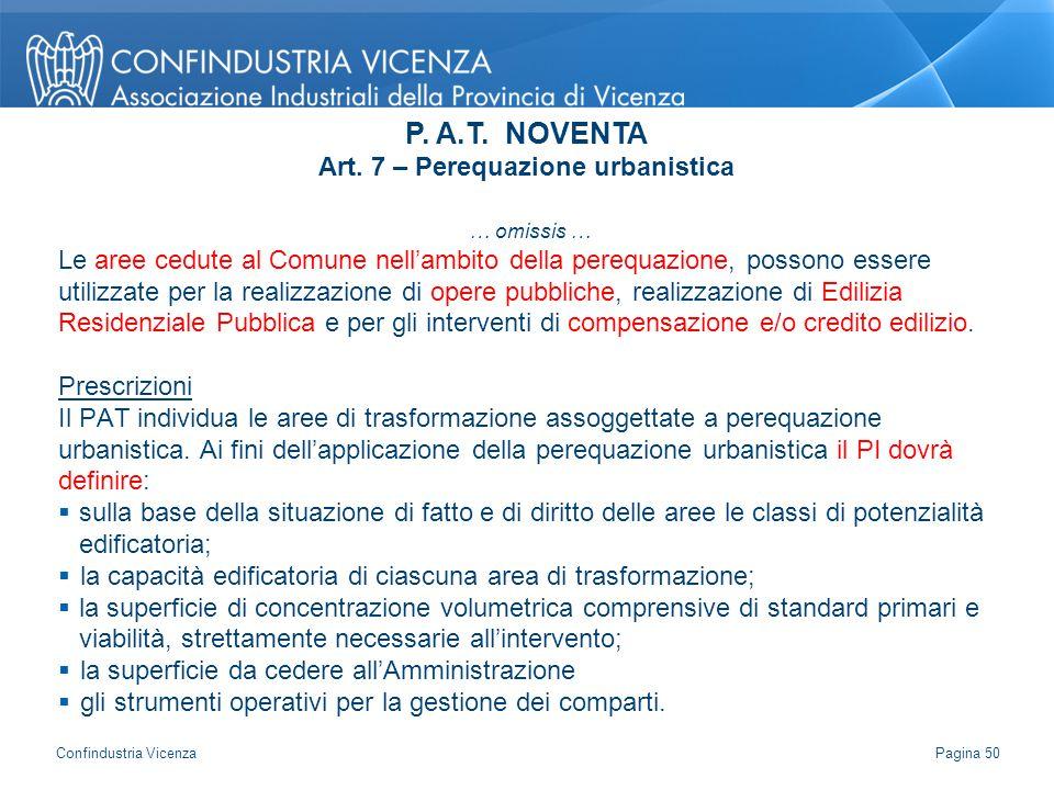 … omissis … Le aree cedute al Comune nell'ambito della perequazione, possono essere utilizzate per la realizzazione di opere pubbliche, realizzazione