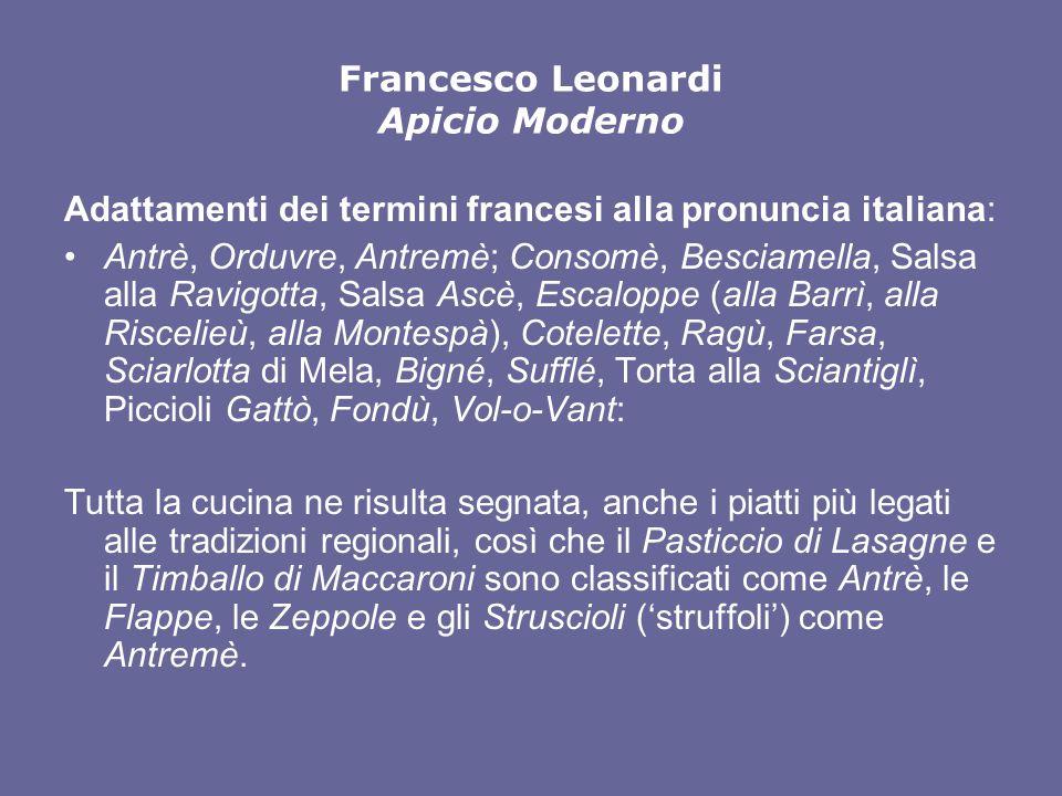 Francesco Leonardi Apicio Moderno Adattamenti dei termini francesi alla pronuncia italiana: Antrè, Orduvre, Antremè; Consomè, Besciamella, Salsa alla