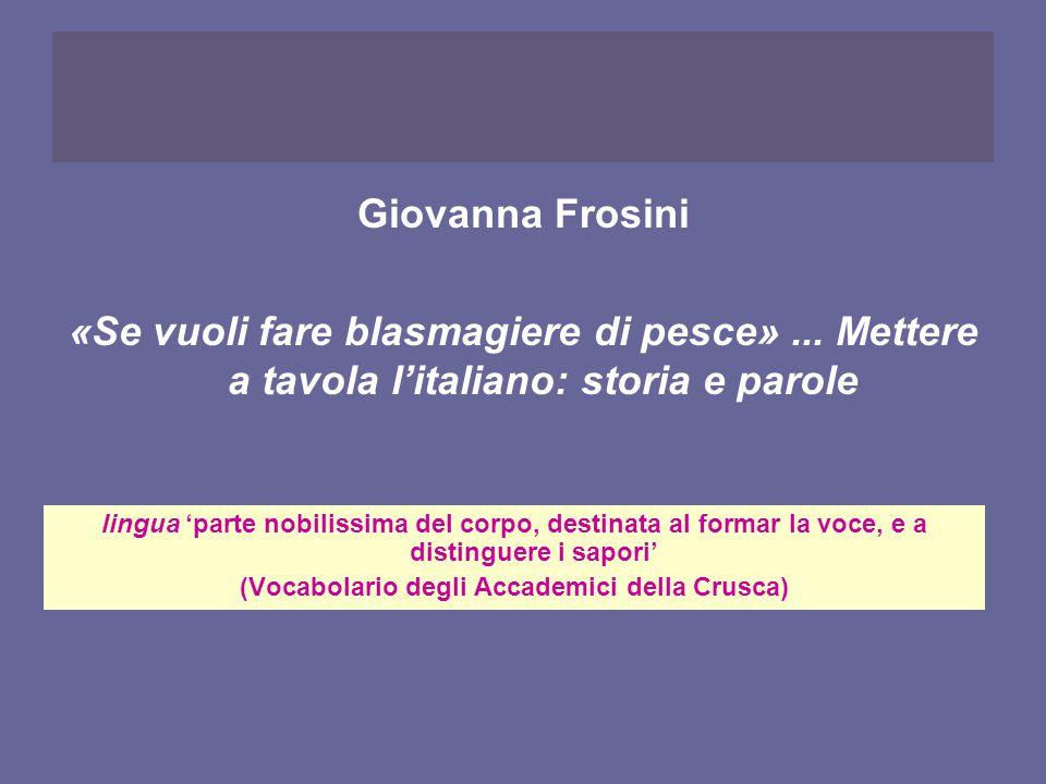 lingua 'parte nobilissima del corpo, destinata al formar la voce, e a distinguere i sapori' (Vocabolario degli Accademici della Crusca) Giovanna Frosi