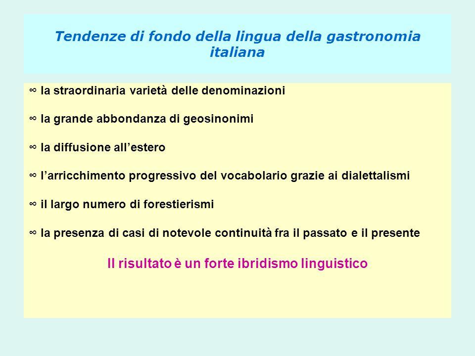 Tendenze di fondo della lingua della gastronomia italiana ∞ la straordinaria varietà delle denominazioni ∞ la grande abbondanza di geosinonimi ∞ la di