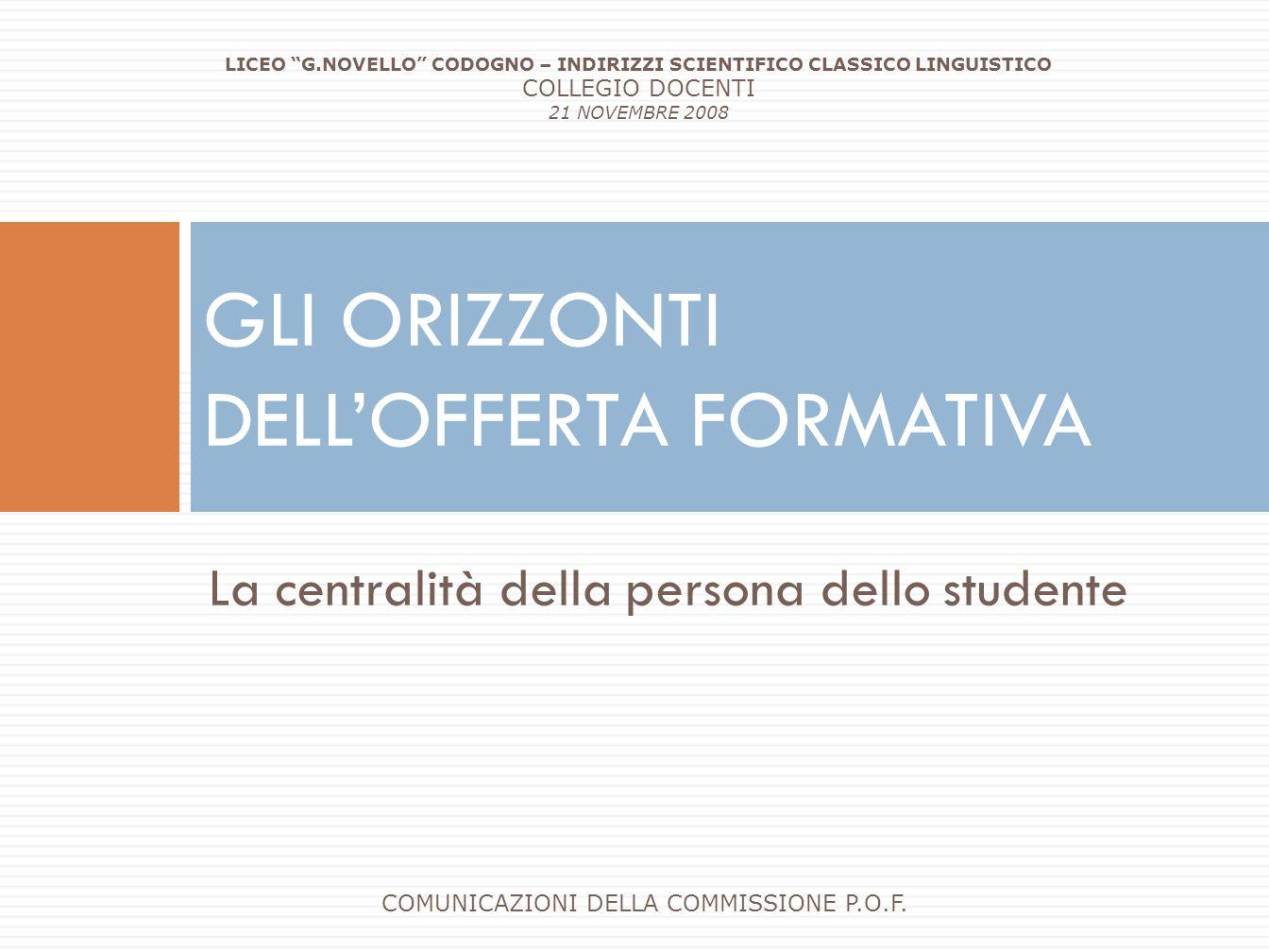 GLI ORIZZONTI DELL'OFFERTA FORMATIVA La centralità della persona dello studente COMUNICAZIONI DELLA COMMISSIONE P.O.F.
