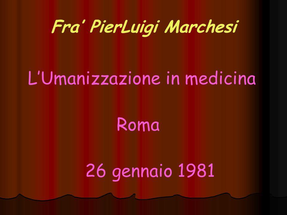 Fra' PierLuigi Marchesi L'Umanizzazione in medicina Roma 26 gennaio 1981