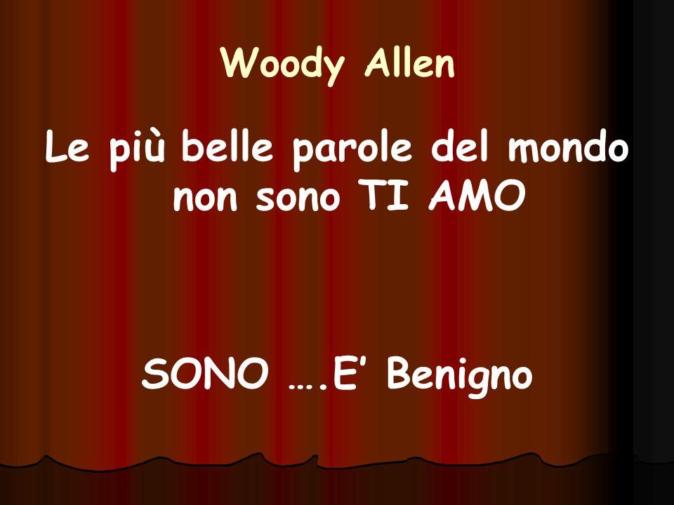 Woody Allen Le più belle parole del mondo non sono TI AMO SONO ….E' Benigno