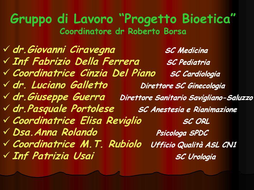 """Gruppo di Lavoro """"Progetto Bioetica"""" Coordinatore dr Roberto Borsa dr.Giovanni Ciravegna SC Medicina Inf Fabrizio Della Ferrera SC Pediatria Coordinat"""