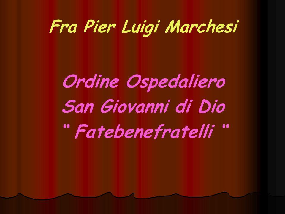 """Fra Pier Luigi Marchesi Ordine Ospedaliero San Giovanni di Dio """" Fatebenefratelli """""""