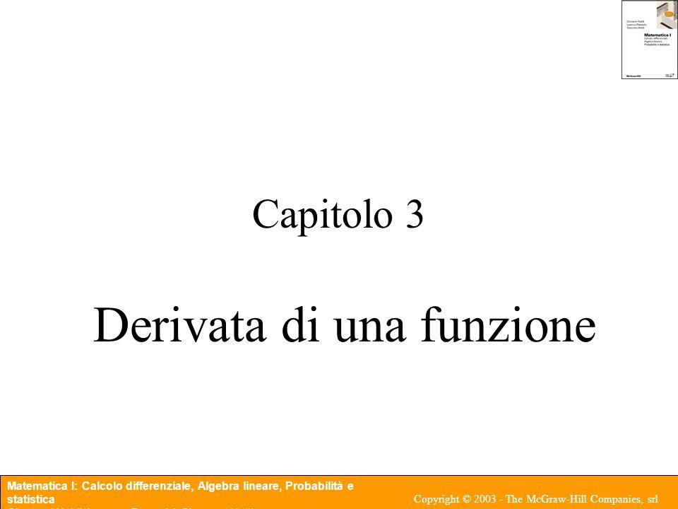 Matematica I: Calcolo differenziale, Algebra lineare, Probabilità e statistica Giovanni Naldi, Lorenzo Pareschi, Giacomo Aletti Copyright © 2003 - The McGraw-Hill Companies, srl Teorema 3.4 (Teorema di Rolle) Sia f : [a, b] → R una funzione definita nell'intervallo chiuso [a, b] e tale che f è continua in [a, b]; f è derivabile in (a, b); f(a) = f(b); allora esiste almeno un punto c ∈ (a, b) tale che f(c) = 0.