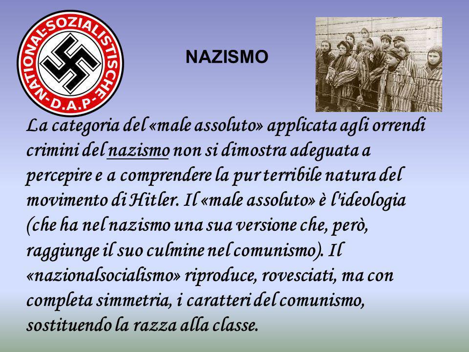 NAZISMO La categoria del «male assoluto» applicata agli orrendi crimini del nazismo non si dimostra adeguata a percepire e a comprendere la pur terrib