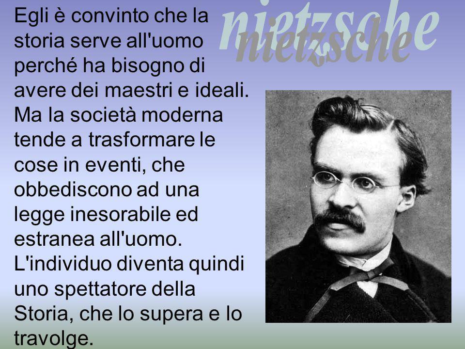 Egli è convinto che la storia serve all'uomo perché ha bisogno di avere dei maestri e ideali. Ma la società moderna tende a trasformare le cose in eve