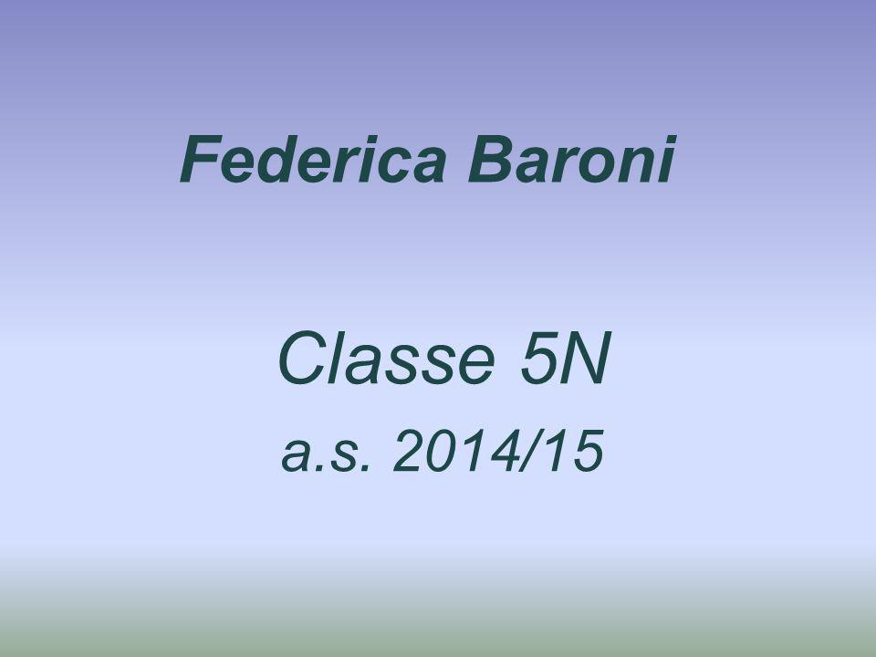Federica Baroni Classe 5N a.s. 2014/15