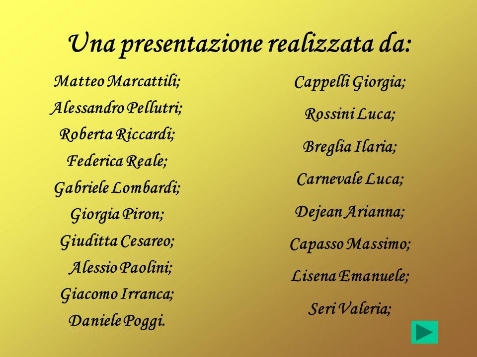 Una presentazione realizzata da: Matteo Marcattili; Alessandro Pellutri; Roberta Riccardi; Federica Reale; Gabriele Lombardi; Giorgia Piron; Giuditta