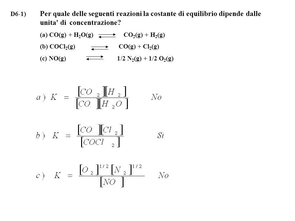 D6-1) Per quale delle seguenti reazioni la costante di equilibrio dipende dalle unita di concentrazione.