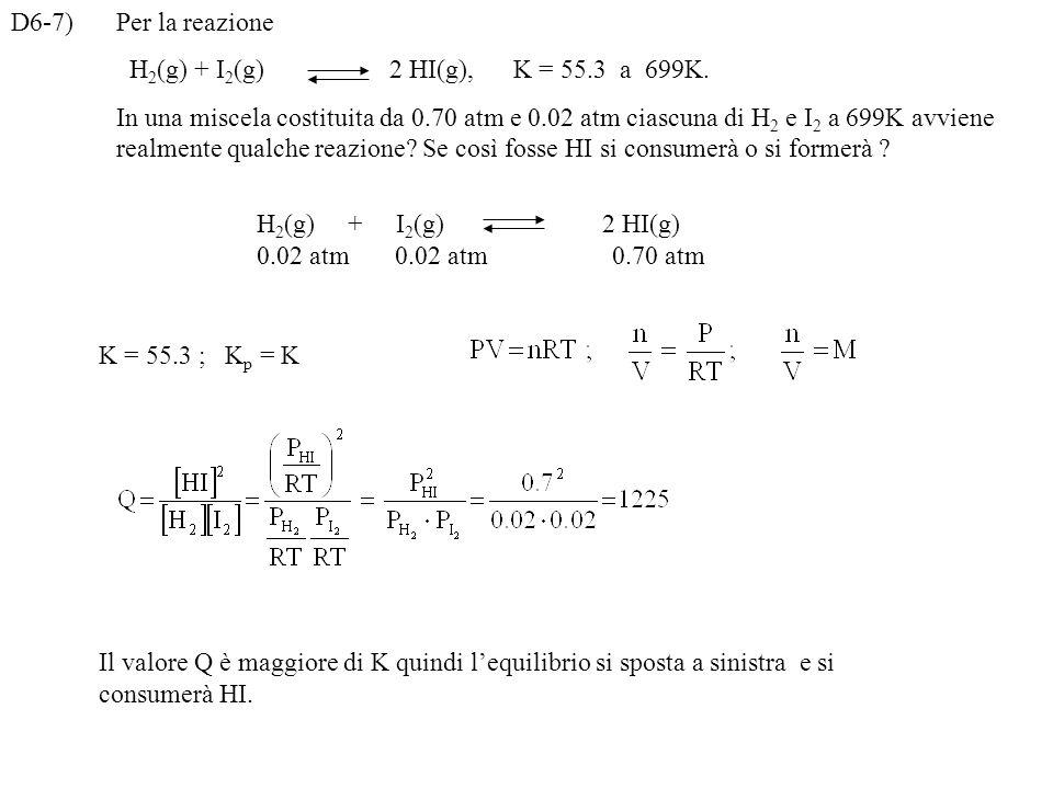 D6-7)Per la reazione H 2 (g) + I 2 (g) 2 HI(g), K = 55.3 a 699K.