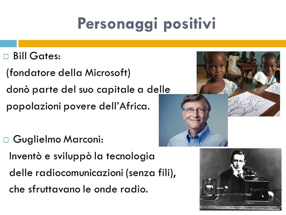 Personaggi positivi  Bill Gates: (fondatore della Microsoft) donò parte del suo capitale a delle popolazioni povere dell'Africa.