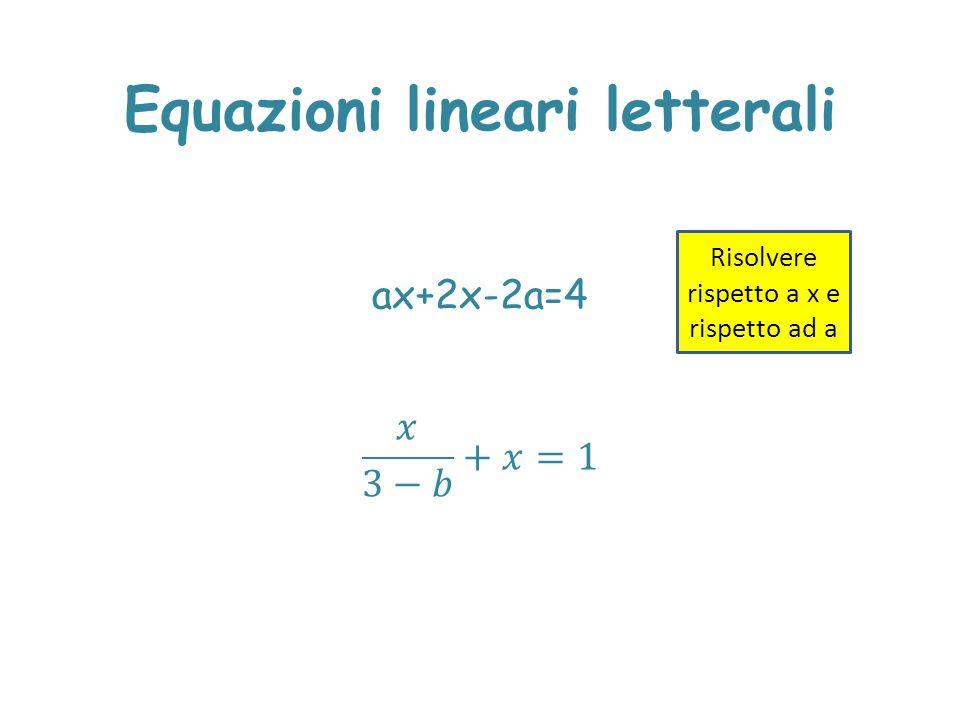 Equazioni lineari letterali Risolvere rispetto a x e rispetto ad a