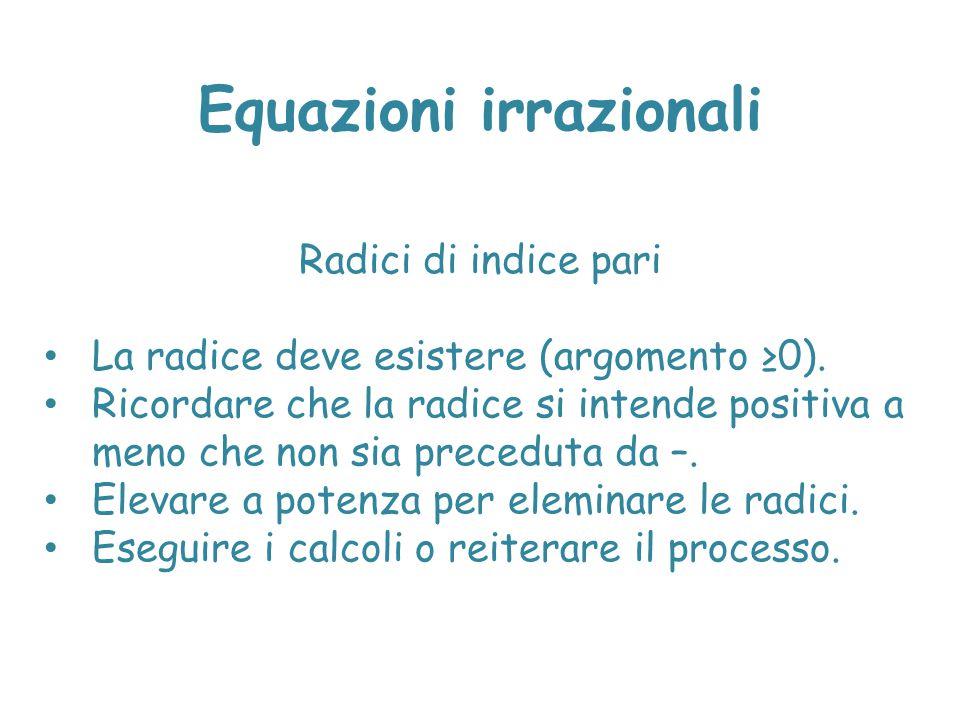 Equazioni irrazionali Radici di indice pari La radice deve esistere (argomento ≥0). Ricordare che la radice si intende positiva a meno che non sia pre