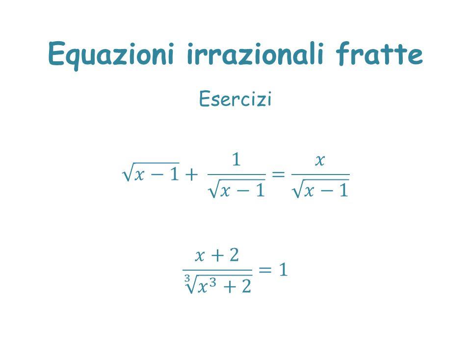 Equazioni irrazionali fratte Esercizi