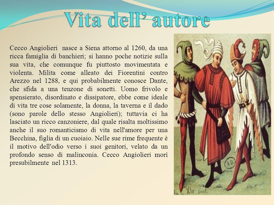 Cecco Angiolieri nasce a Siena attorno al 1260, da una ricca famiglia di banchieri; si hanno poche notizie sulla sua vita, che comunque fu piuttosto m