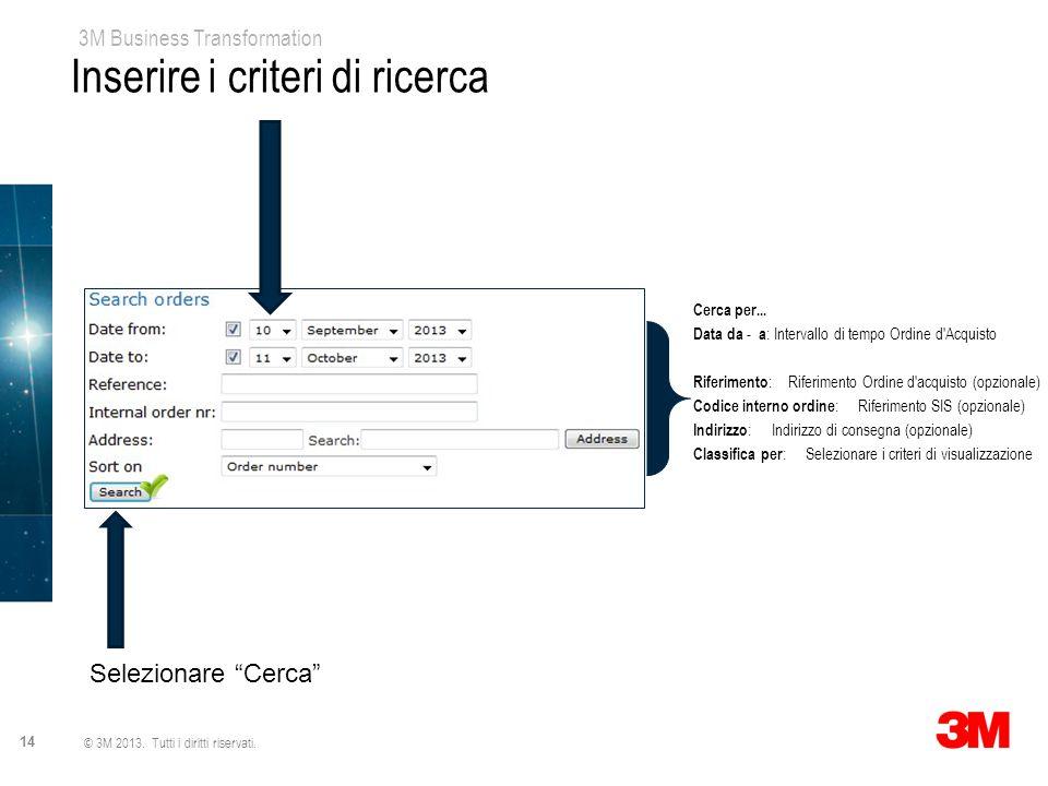 """3M Business Transformation 14 © 3M 2013. Tutti i diritti riservati. Inserire i criteri di ricerca Selezionare """"Cerca"""" Cerca per... Data da - a : Inter"""