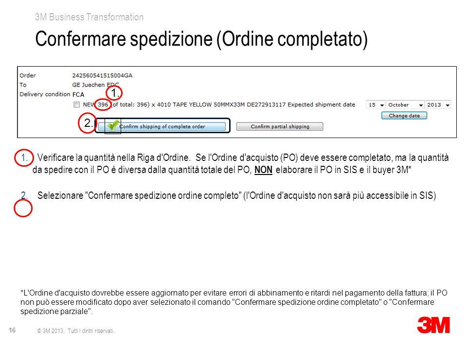 3M Business Transformation 16 © 3M 2013. Tutti i diritti riservati. Confermare spedizione (Ordine completato) 1. Verificare la quantità nella Riga d'O