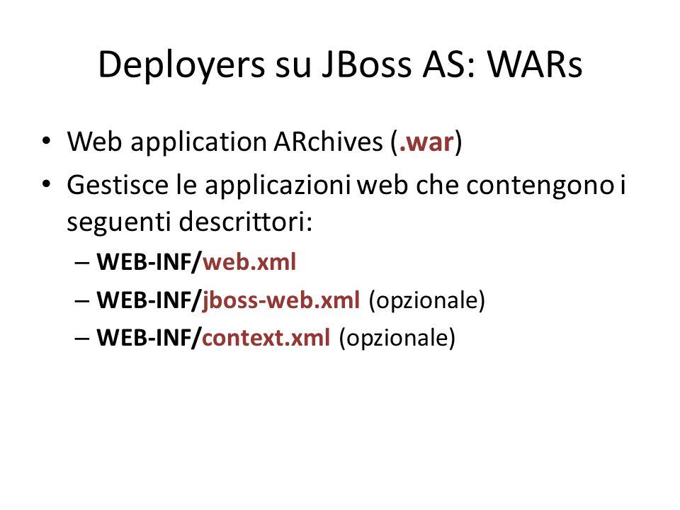 Deployers su JBoss AS: WARs Web application ARchives (.war) Gestisce le applicazioni web che contengono i seguenti descrittori: – WEB-INF/web.xml – WEB-INF/jboss-web.xml (opzionale) – WEB-INF/context.xml (opzionale)