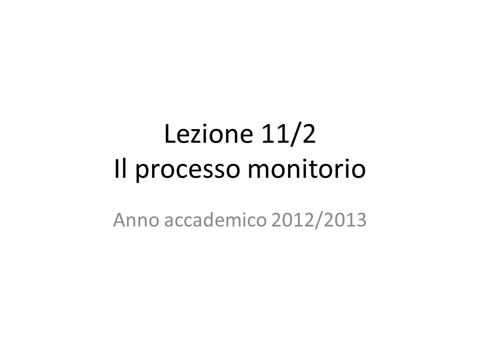 Lezione 11/2 Il processo monitorio Anno accademico 2012/2013