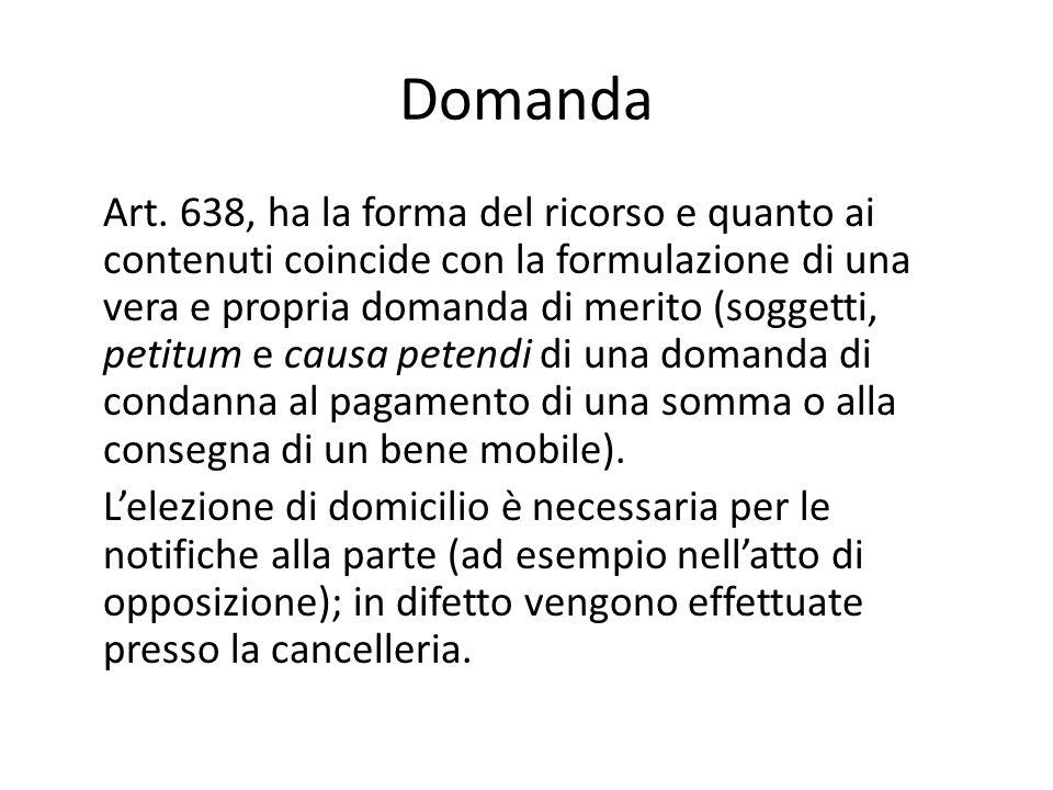 Domanda Art. 638, ha la forma del ricorso e quanto ai contenuti coincide con la formulazione di una vera e propria domanda di merito (soggetti, petitu