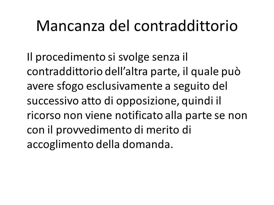 Mancanza del contraddittorio Il procedimento si svolge senza il contraddittorio dell'altra parte, il quale può avere sfogo esclusivamente a seguito de