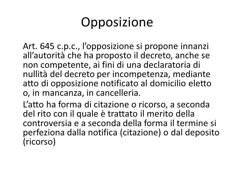 Opposizione Art. 645 c.p.c., l'opposizione si propone innanzi all'autorità che ha proposto il decreto, anche se non competente, ai fini di una declara