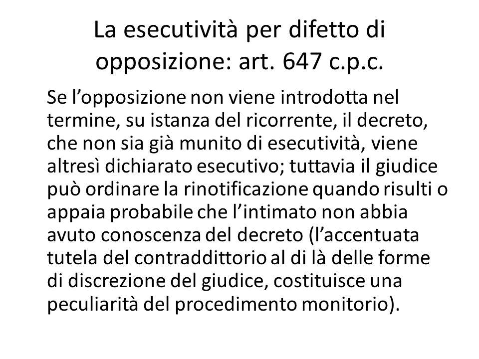 La esecutività per difetto di opposizione: art. 647 c.p.c. Se l'opposizione non viene introdotta nel termine, su istanza del ricorrente, il decreto, c