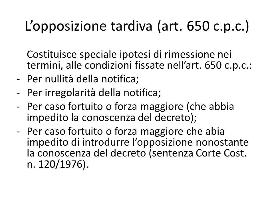 L'opposizione tardiva (art. 650 c.p.c.) Costituisce speciale ipotesi di rimessione nei termini, alle condizioni fissate nell'art. 650 c.p.c.: -Per nul