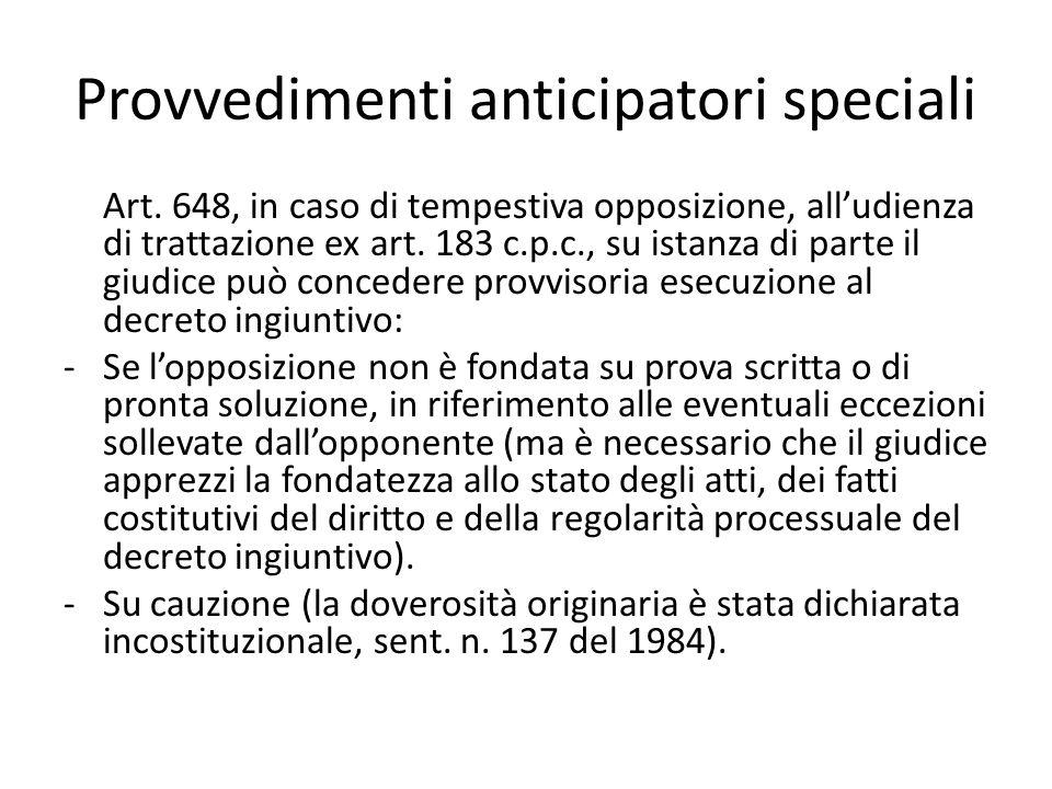 Provvedimenti anticipatori speciali Art. 648, in caso di tempestiva opposizione, all'udienza di trattazione ex art. 183 c.p.c., su istanza di parte il