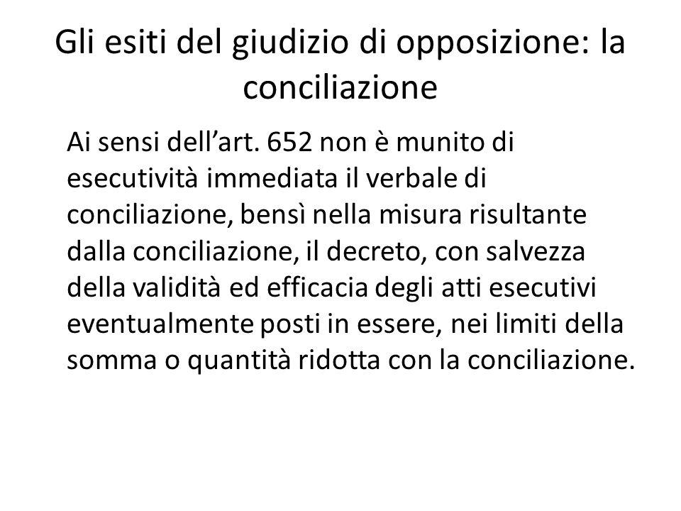 Gli esiti del giudizio di opposizione: la conciliazione Ai sensi dell'art. 652 non è munito di esecutività immediata il verbale di conciliazione, bens
