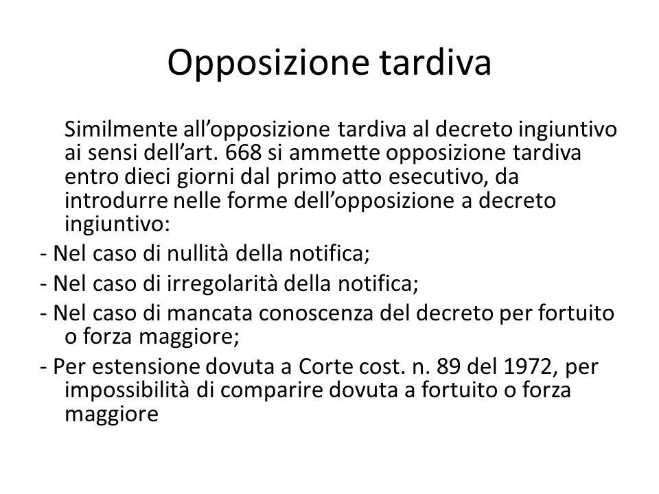 Opposizione tardiva Similmente all'opposizione tardiva al decreto ingiuntivo ai sensi dell'art. 668 si ammette opposizione tardiva entro dieci giorni