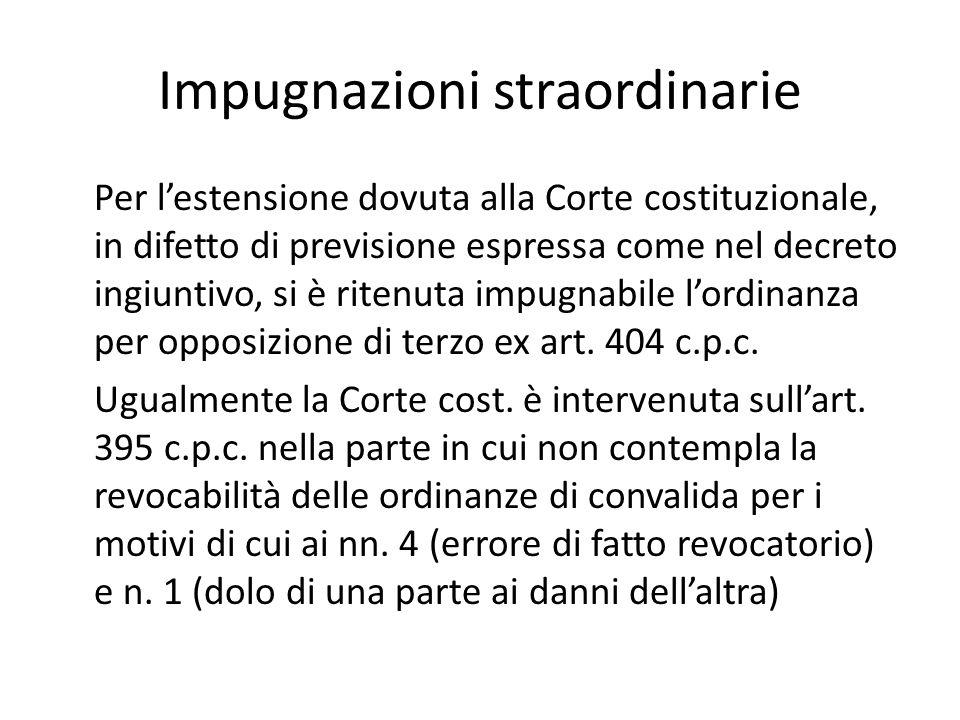 Impugnazioni straordinarie Per l'estensione dovuta alla Corte costituzionale, in difetto di previsione espressa come nel decreto ingiuntivo, si è rite