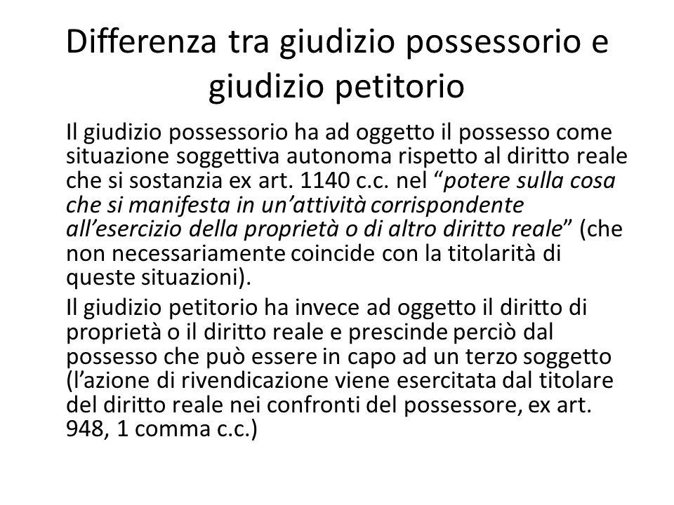 Differenza tra giudizio possessorio e giudizio petitorio Il giudizio possessorio ha ad oggetto il possesso come situazione soggettiva autonoma rispett