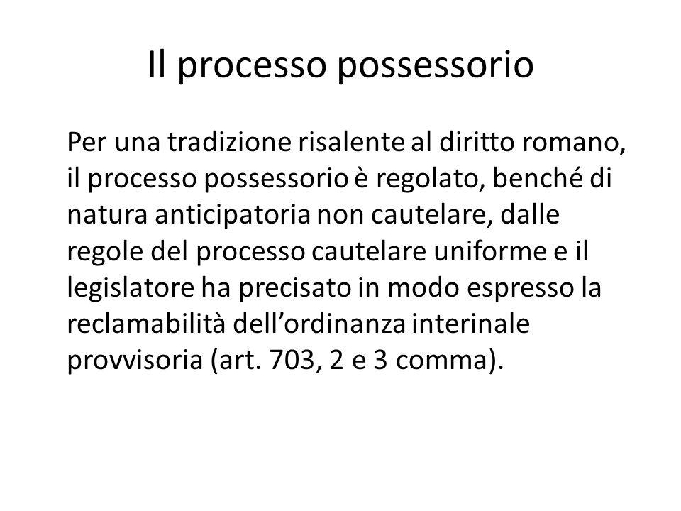 Il processo possessorio Per una tradizione risalente al diritto romano, il processo possessorio è regolato, benché di natura anticipatoria non cautela