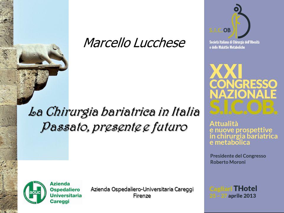 La Chirurgia bariatrica in Italia Passato, presente e futuro Azienda Ospedaliero-Universitaria Careggi Firenze Marcello Lucchese
