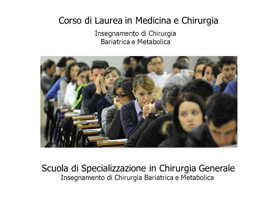 Corso di Laurea in Medicina e Chirurgia Scuola di Specializzazione in Chirurgia Generale Insegnamento di Chirurgia Bariatrica e Metabolica Insegnament