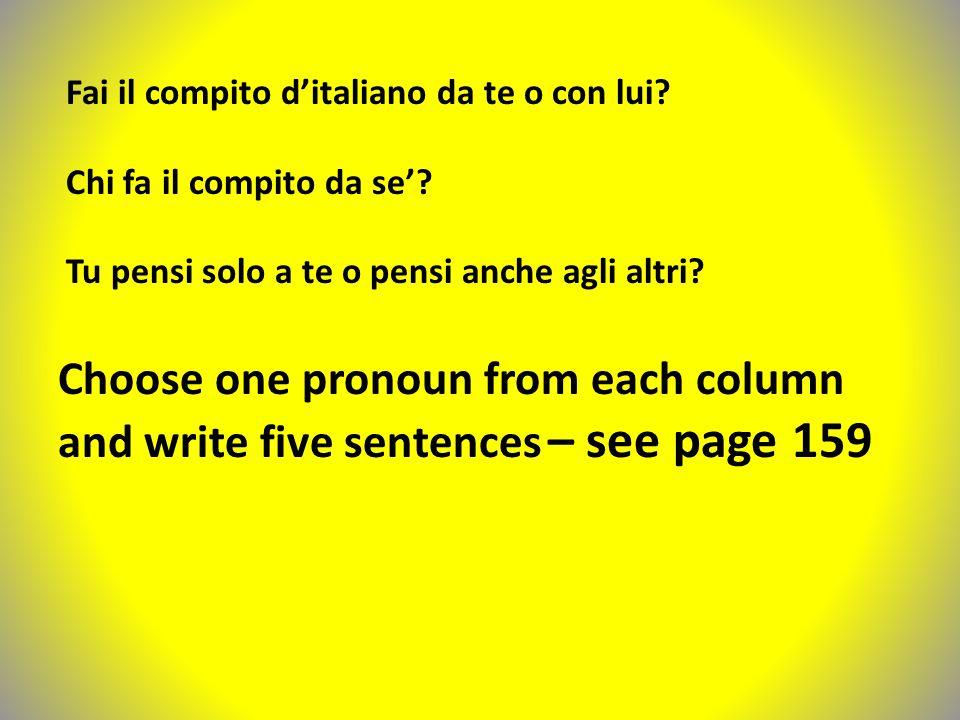Fai il compito d'italiano da te o con lui? Chi fa il compito da se'? Tu pensi solo a te o pensi anche agli altri? Choose one pronoun from each column