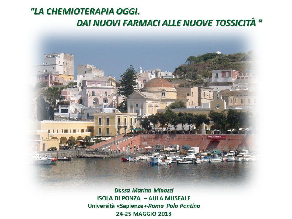 """Dr.ssa Marina Minozzi ISOLA DI PONZA – AULA MUSEALE Università «Sapienza»-Roma Polo Pontino 24-25 MAGGIO 2013 """"LA CHEMIOTERAPIA OGGI. """"LA CHEMIOTERAPI"""