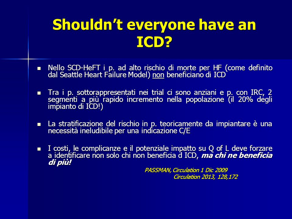 Shouldn't everyone have an ICD? Nello SCD-HeFT i p. ad alto rischio di morte per HF (come definito dal Seattle Heart Failure Model) non beneficiano di