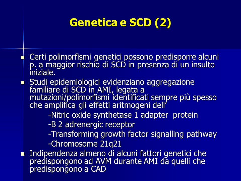 Genetica e SCD (2) Certi polimorfismi genetici possono predisporre alcuni p.