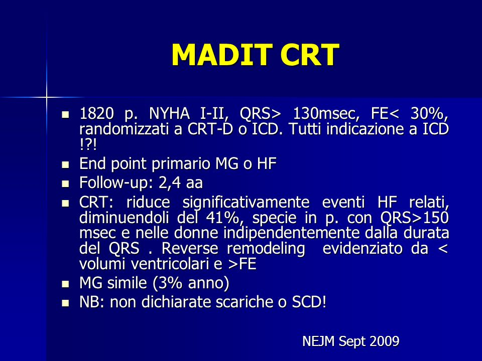 MADIT CRT 1820 p. NYHA I-II, QRS> 130msec, FE 130msec, FE< 30%, randomizzati a CRT-D o ICD. Tutti indicazione a ICD !?! End point primario MG o HF End