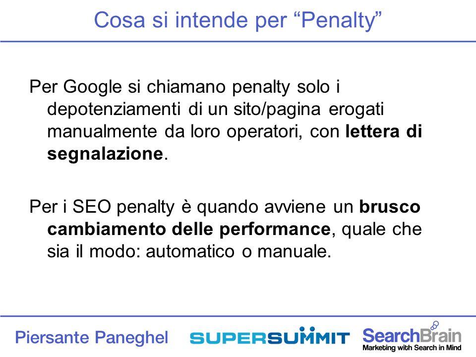 Cosa si intende per Penalty Per Google si chiamano penalty solo i depotenziamenti di un sito/pagina erogati manualmente da loro operatori, con lettera di segnalazione.