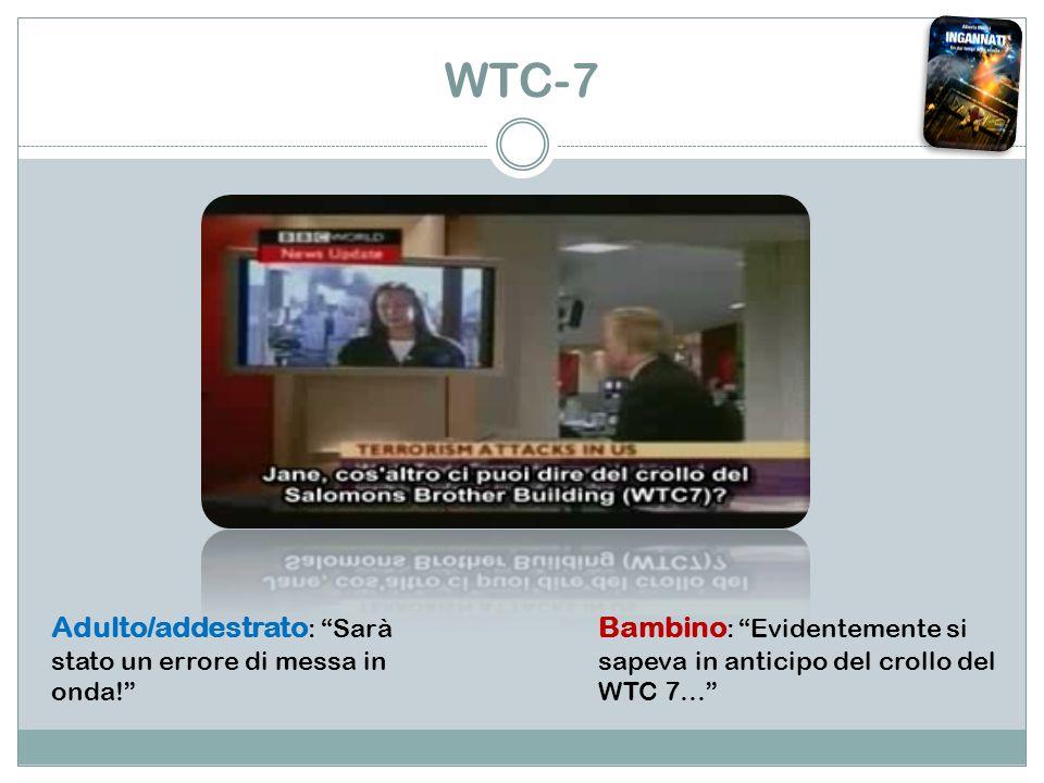 WTC-7 Adulto/addestrato : Sarà stato un errore di messa in onda! Bambino : Evidentemente si sapeva in anticipo del crollo del WTC 7…