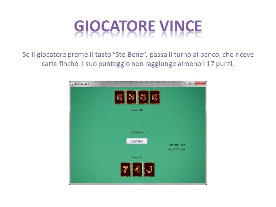 Se il giocatore preme il tasto Sto Bene , passa il turno al banco, che riceve carte finché il suo punteggio non raggiunge almeno i 17 punti.