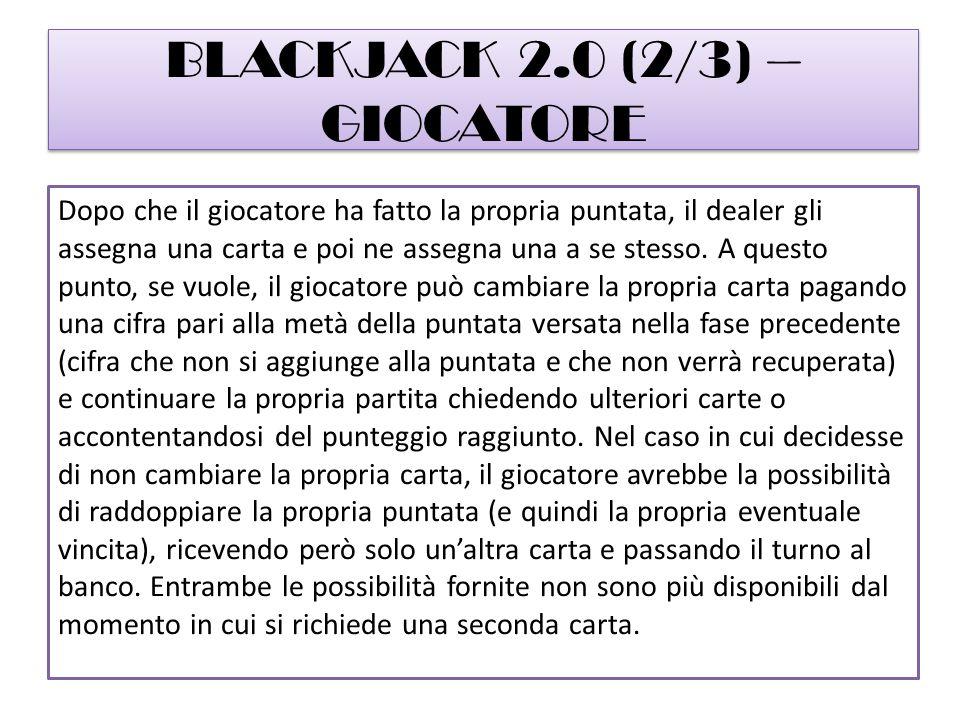 BLACKJACK 2.0 (3/3) – BANCO Il turno del giocatore termina quando decide di non ricevere ulteriori carte oppure quando il suo punteggio supera il 21.
